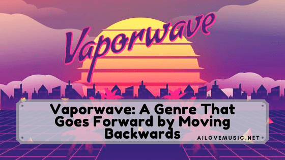 You are currently viewing Vaporwave: A Genre That Goes Forward by Moving Backwards
