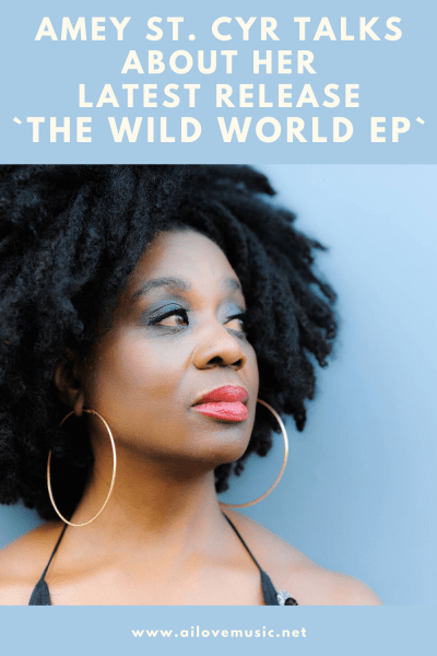 Amey St. Cyr Talks About Her Latest Release `The Wild World EP`