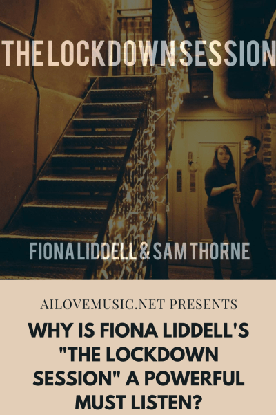 """Why is Fiona Liddell's """"The Lockdown Session"""" A Powerful Must Listen?"""