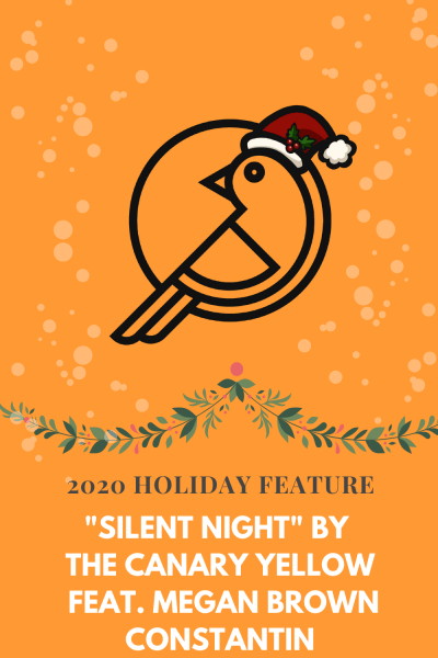 """2020 Holiday Feature: """"Silent Night"""" by The Canary Yellow feat. Megan Brown Constantin"""
