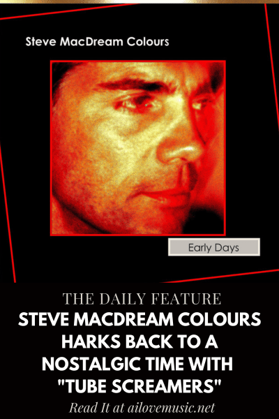 """The Daily Feature: Steve MacDream Colours Harks Back to a Nostalgic Time With """"Tube Screamers"""""""