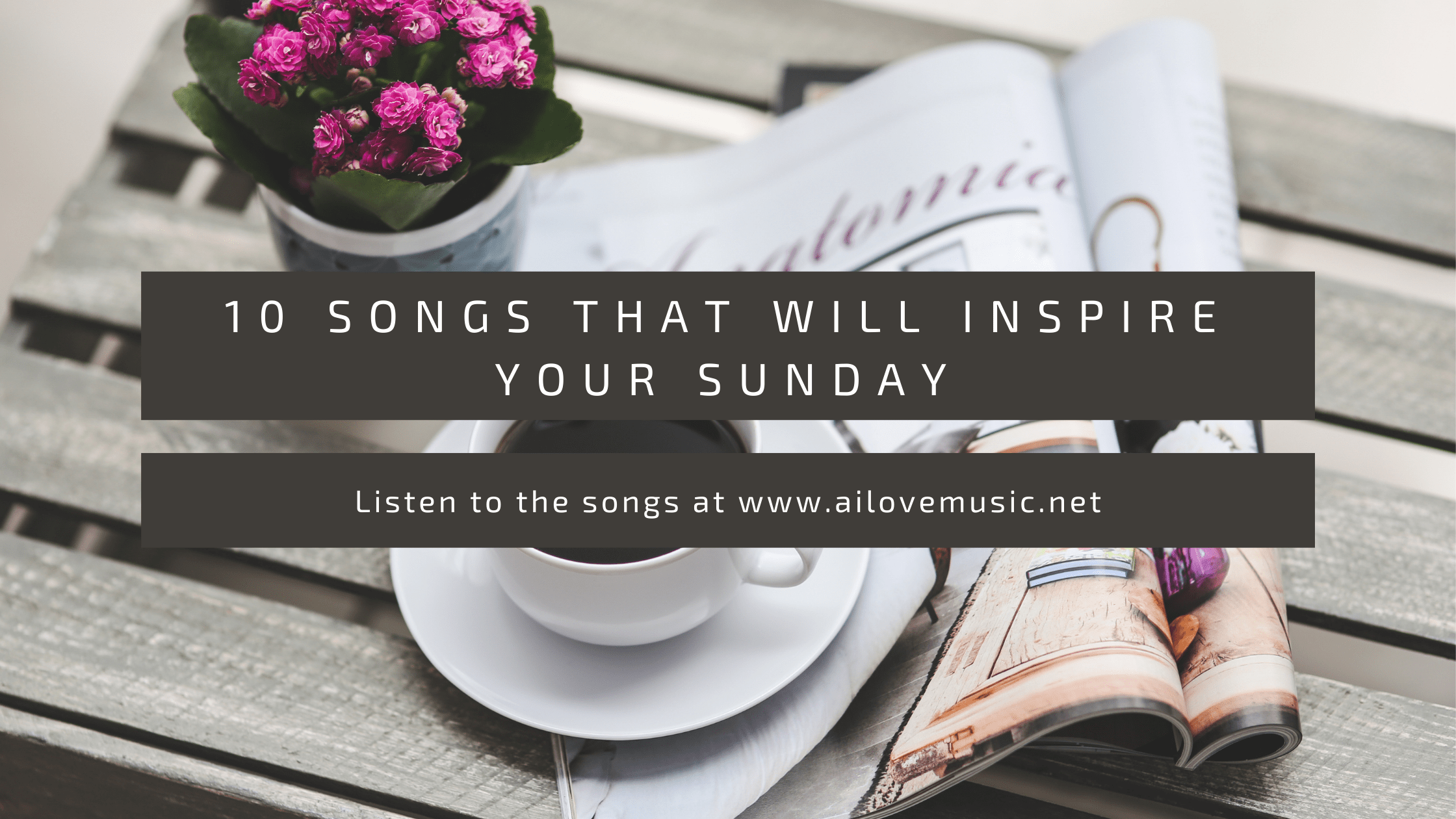 Read more about the article 10 Songs That Will Inspire Your Sunday