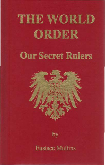 Eustace Millins. (1992). The World Order- Our Secret Rulers, Second Edition, Library of Congress No. 84-082357, Ezra Pound Institute of Civilization. Reproduced for educational purposes only. Fair Use relied upon.