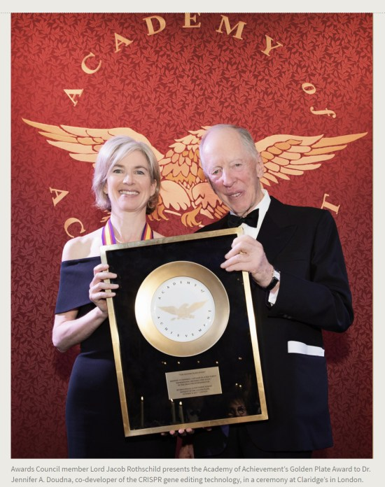 Press Release. (Oct. 10, 2017). 52nd International Academy of Achievement, London and Oxfordshire, keynote speaker Neil Gorsuch. U.S./UK Pilgrims Society. (Awards Council member Lord Jacob Rothschild presents the Academy of Achievement's Golden Plate Award to Dr. Jennifer A. Doudna, co-developer of the CRISPR gene editing technology, in a ceremony at Claridge's in London.)
