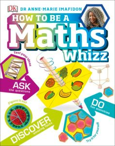 How to be a Maths Whizz by Anne-Marie Imafidon, published by Dorling Kindersley