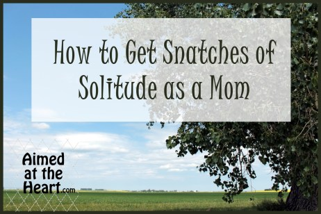 How to Get Snatches of Solitude as a Mom
