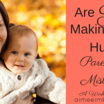 Are Your Making This Huge Parenting Mistake?