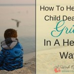 How To Help Your Child Deal With Grief In A Healthy Way