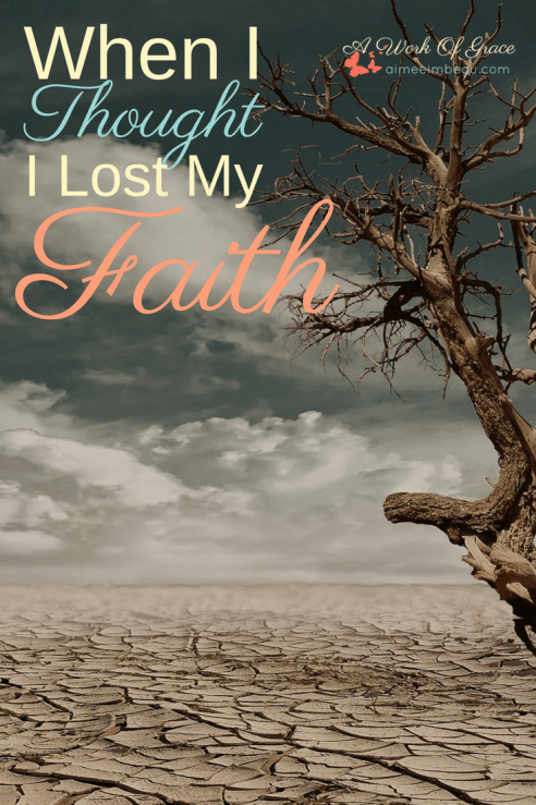 Have you ever felt so wilted and dried up that you wondered if you even had a faith? Like everything you had believed before might be completely false? Where do you go from there? What do you do with that? This is my story of walking through that parched season. When I Thought I Lost My Faith