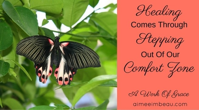 Healing Comes Through Stepping Out Of Our Comfort Zones