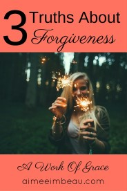 3 Truths About Forgiveness