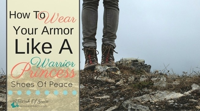 Do you have God's peace in your life? Or are you walking around with a sour face? Are you full of His peace or are you do you complain about life? Are you standing firm in the gospel of peace? How To Wear Your Armor Like A Warrior Princess: shoes of peace.