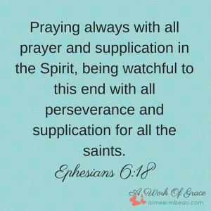 praying always with all prayer and supplication in the Spirit, being watchful to this end with all perseverance and supplication for all the saints