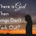 Grace and Truth ~ Where Is God When Things Don't Work Out?