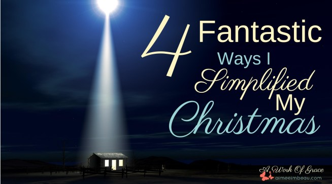 Are you feeling weary from the pressure of expectations set upon you this Christmas? Are you looking for a few ways to simplify the season? Here are 4 Fantastic Ways I Simplified My Christmas.