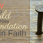 How To Build A Firm Foundation In Faith