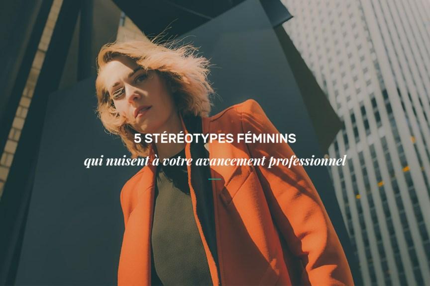 5 stéréotypes féminins qui vous nuisent professionnellement