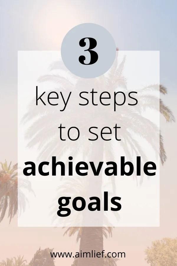 3 key steps to set achievable goals
