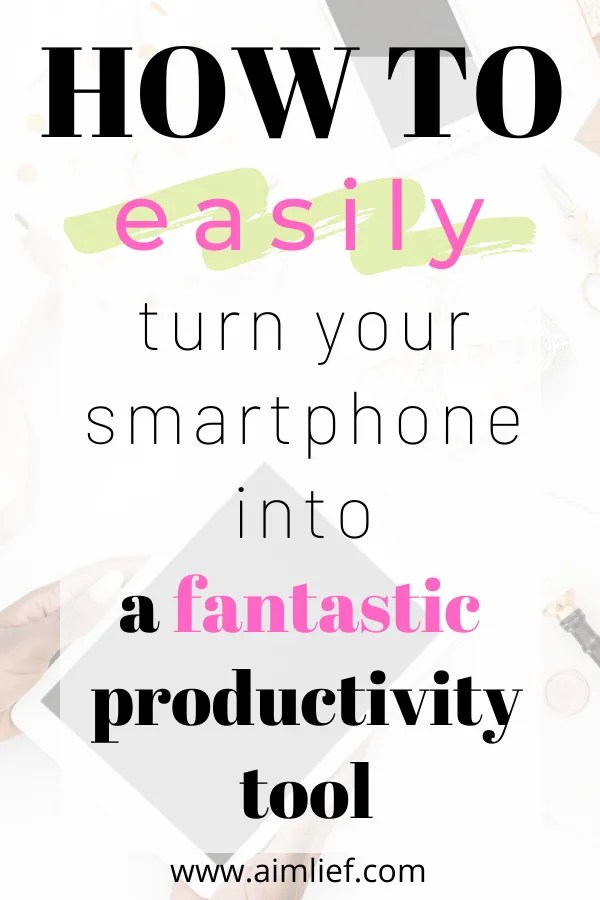 How to easily turn your phone into a fantastic productivity tool
