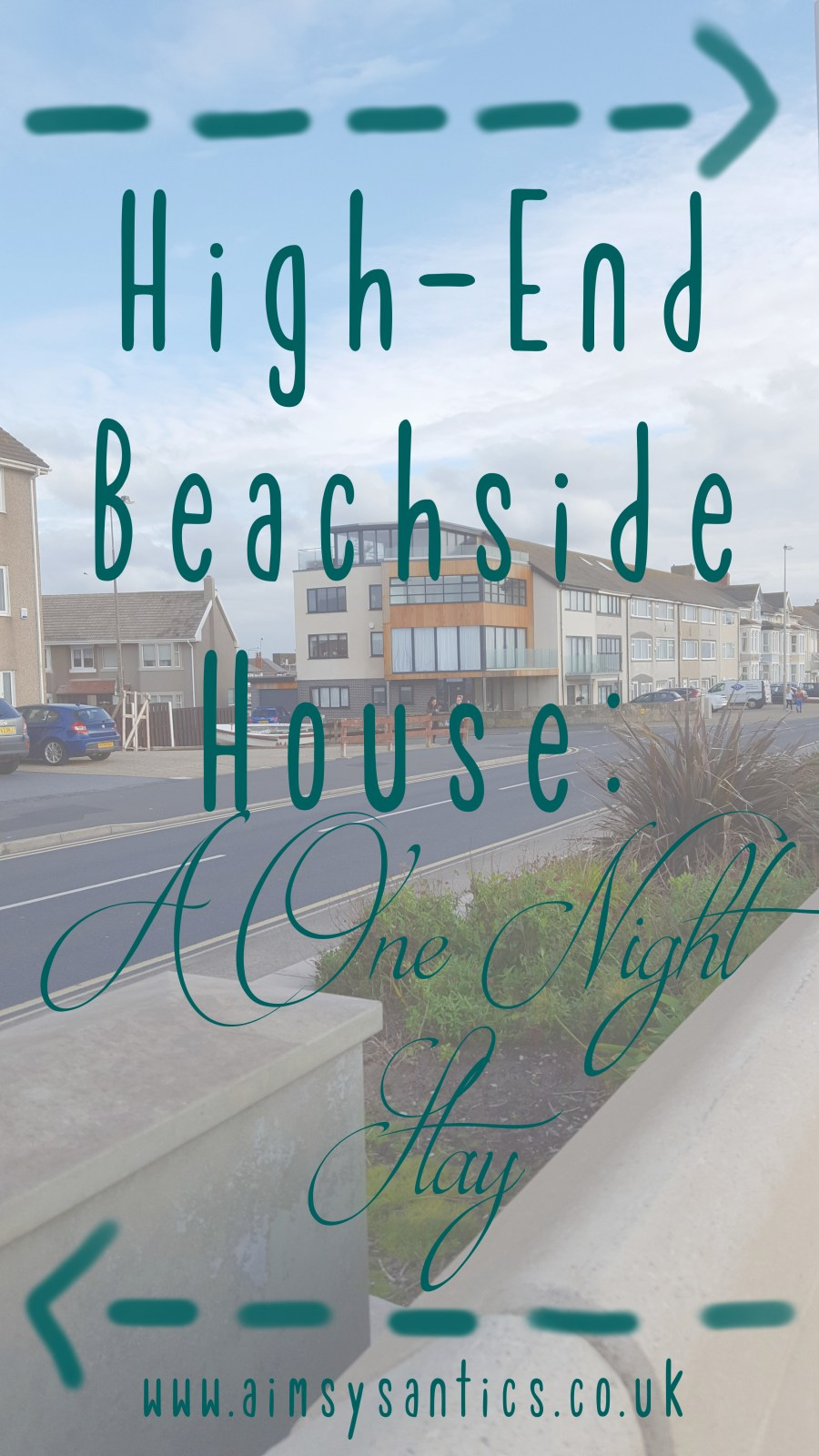 "Image of faded view of high-end beashide house, Cleveleys with text overlay ""High-End Beachside House: A One Night Stay"""