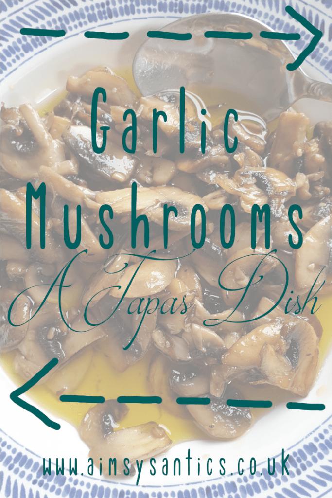 Garlic Mushrooms - A Tapas Dish - www.aimsysantics.co.uk