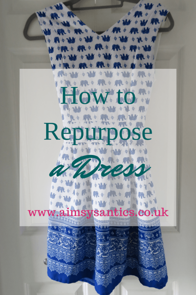 How to Repurpose a Dress - www.aimsysantics.co.uk