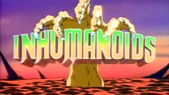 Inhumanoids:  Where Have You Been All My Life?