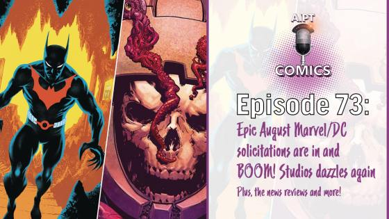 AIPT Comics Podcast Episode 73: Epic August Marvel/DC solicitations are in and BOOM! Studios dazzles again