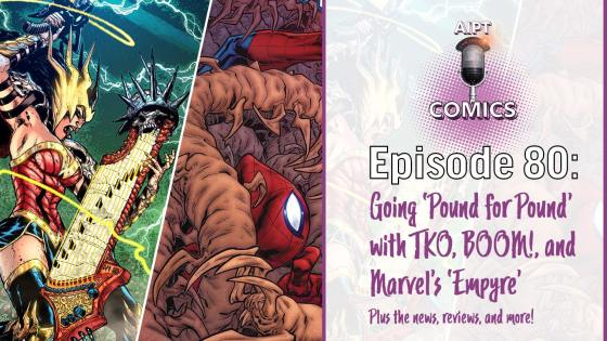 AIPT Comics Podcast Episode 80: Going Pound for Pound with TKO, BOOM!, and Empyre