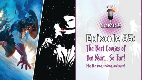 This week the AIPT Comics podcast hosts pick their favorite comics of the year so far, recap the news, and make their picks of the week.