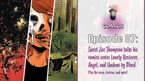 Special guest Zac Thompson joins the comics podcast to discuss Lonely Receiver, Angel, Undone by Blood, and more.