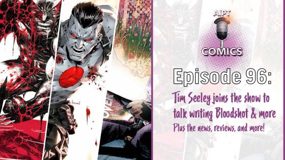 AIPT Comics Podcast Episode 96: Guest Tim Seeley talks Bloodshot, writing at Valiant, and more