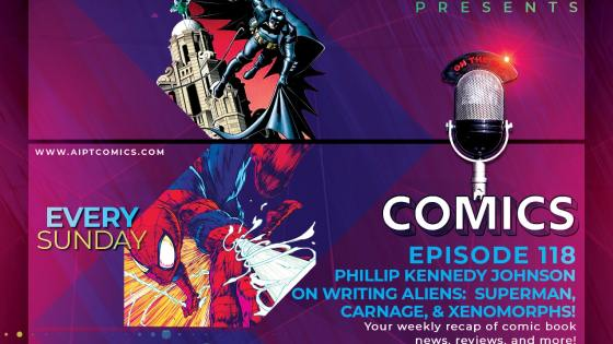 AIPT Comics Podcast Episode 118: Phillip Kennedy Johnson on writing aliens: Superman, Carnage, & Xenomorphs!