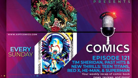 AIPT Comics Podcast Episode 121: Tim Sheridan, past hits & new thrills: Teen Titans, Red X, He-Man, & Superman