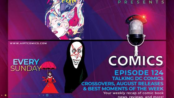 AIPT Comics Podcast Episode 124: Talking DC Comics crossovers, August releases & best moments of the week