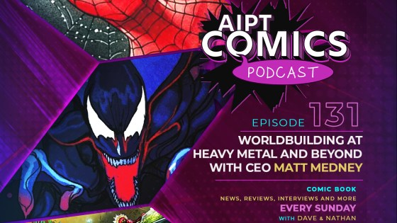 AIPT Comics podcast episode 131: Worldbuilding at Heavy Metal and beyond with CEO Matt Medney