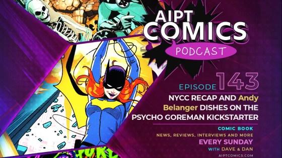 AIPT Comics Podcast episode 143: NYCC recap and Andy Belanger dishes on 'Psycho Goreman' Kickstarter
