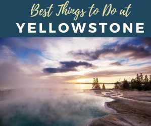 The Best 10 Things to Do in Yellowstone National Park
