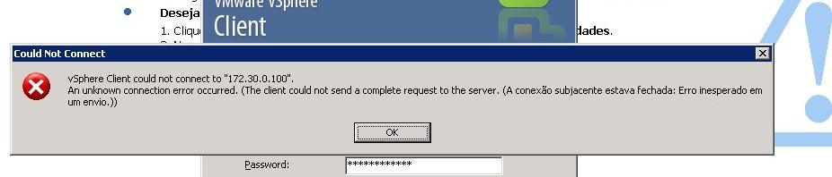 VMware ESXi – an unknown connection error occurred.(the client could send a complete request to the server.(a conexao subjacente estava fechada:erro inesperado em um envio.))