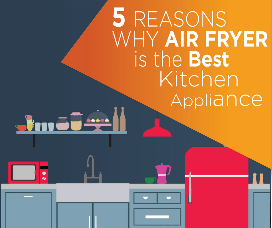 Featured 5 Reasons Why Air Fryer is the Best Kitchen Appliance