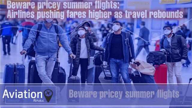 Beware pricey summer flights: Airlines pushing fares higher as travel rebounds