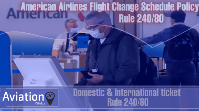 American Airlines Schedule Change Policy for Domestic & International ticket: All you need to know