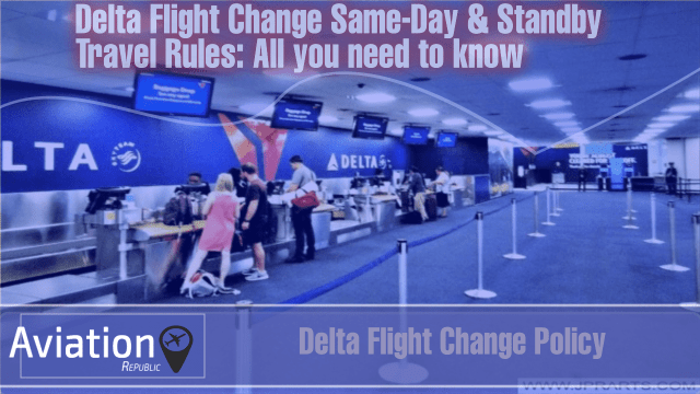 Delta Flight Change Same-Day & Standby Travel Rules: All you need to know