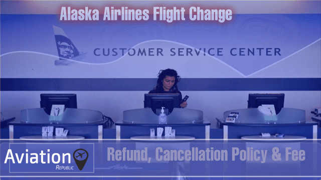 How to make Alaska Airlines Flight Change: Refund, Cancellation Policy & Fee: All you need to know
