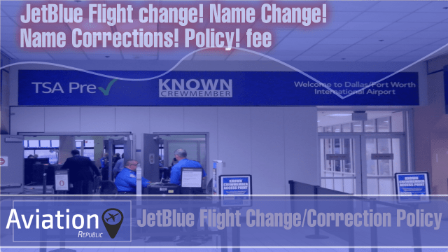 How to make JetBlue Flight Changes/Correction for Domestic & International Tickets
