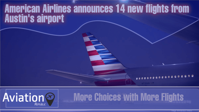 More Choices with More Flights: AA announces 14 new flights from Austin's airport