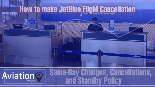 How to make JetBlue Flight Cancellation- Same-Day Changes, and Standby Policy: All you need to know