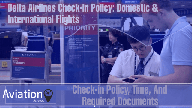 How to Make the Most of Delta Airlines Check-in: Check-in Policy, Time, And Required Documents