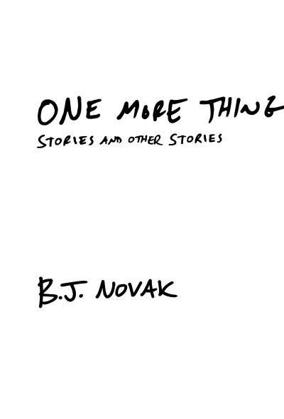 B.J Novak is the author of the book ONE MORE THING - book cover