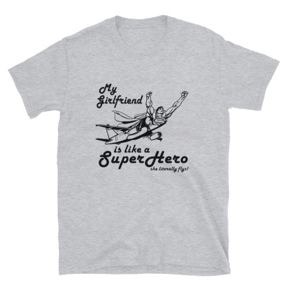airplaneTees My Girlfriend is like a SuperHero tee... Short-Sleeve Unisex 1